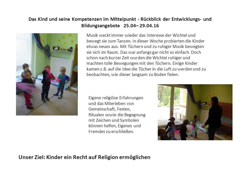 Das Kind und seine Kompetenzen im Mittelpunkt - Rückblick der Entwicklungs- und Bildungsangebote 25.04– 29.04.16 Musik weckt immer wieder das Interesse der Wichtel und bewegt sie zum Tanzen.
