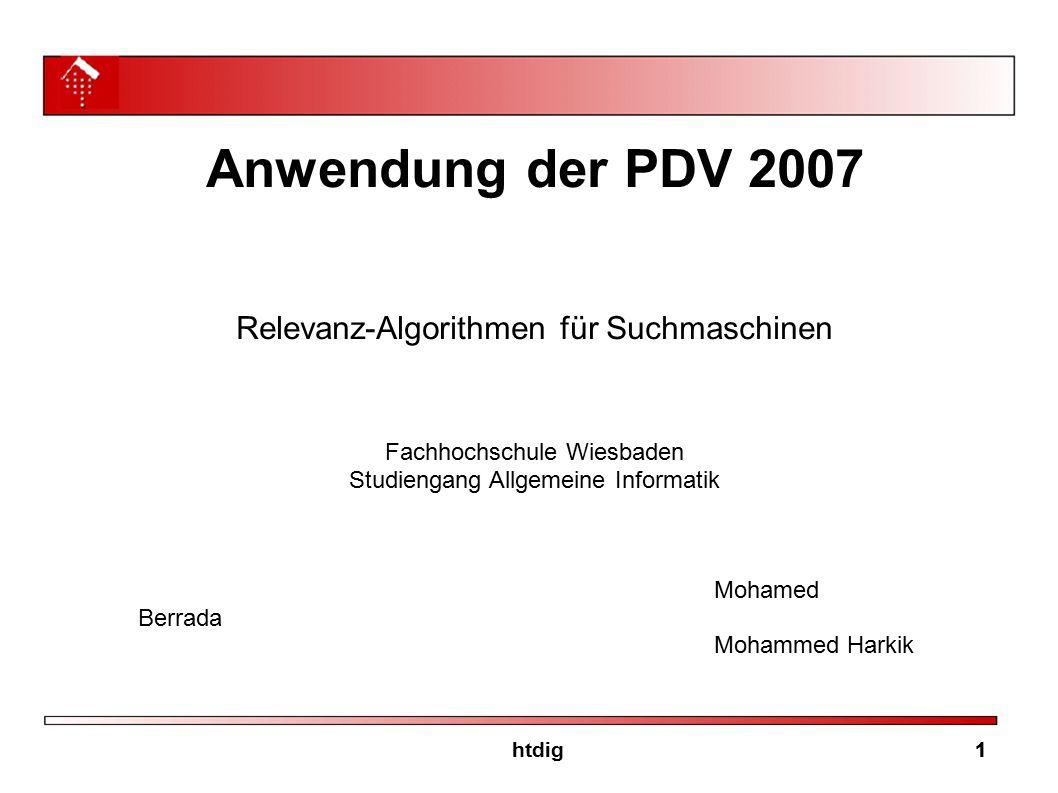 Anwendung der PDV 2007 Relevanz-Algorithmen für Suchmaschinen Fachhochschule Wiesbaden Studiengang Allgemeine Informatik Mohamed Berrada Mohammed Hark