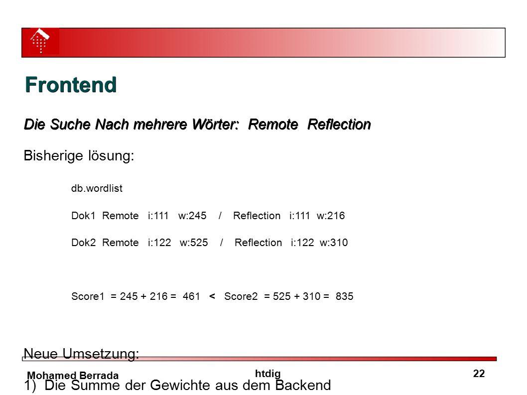 22htdig Mohamed Berrada Frontend Die Suche Nach mehrere Wörter: Remote Reflection Bisherige lösung: db.wordlist Dok1 Remote i:111 w:245 / Reflection i