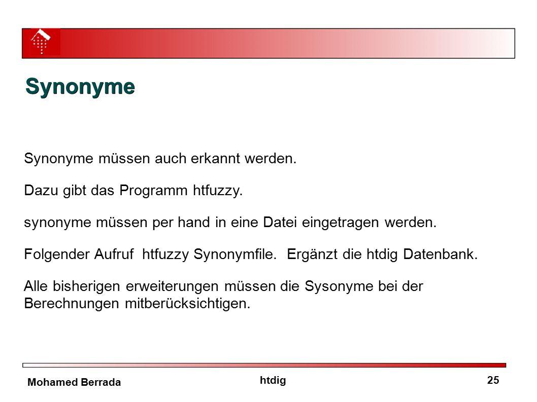 25htdig Mohamed Berrada Synonyme Synonyme müssen auch erkannt werden. Dazu gibt das Programm htfuzzy. synonyme müssen per hand in eine Datei eingetrag