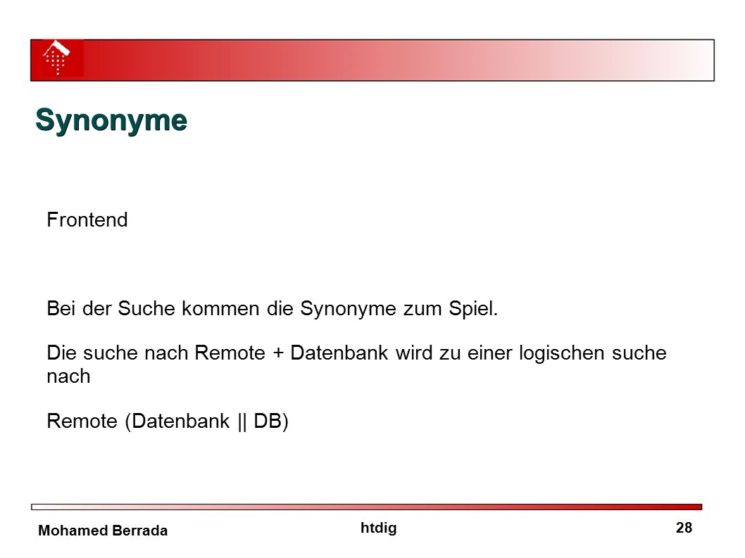 28htdig Mohamed Berrada Synonyme Frontend Bei der Suche kommen die Synonyme zum Spiel. Die suche nach Remote + Datenbank wird zu einer logischen suche