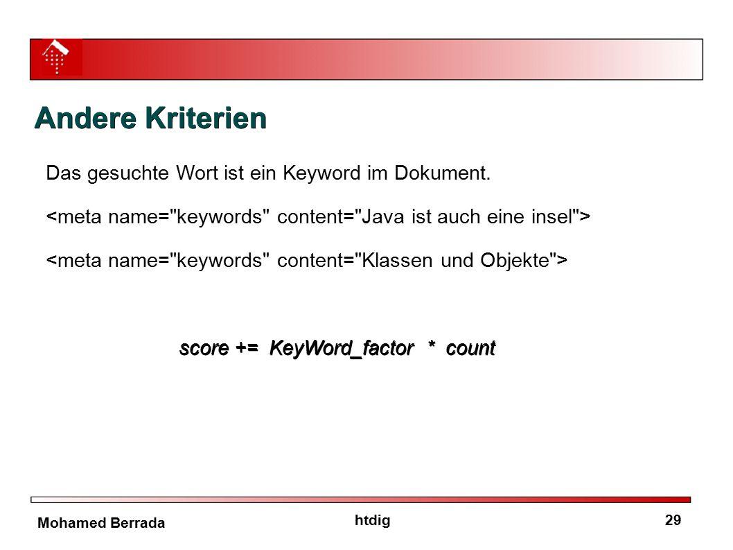 29htdig Mohamed Berrada Andere Kriterien Das gesuchte Wort ist ein Keyword im Dokument. score += KeyWord_factor * count