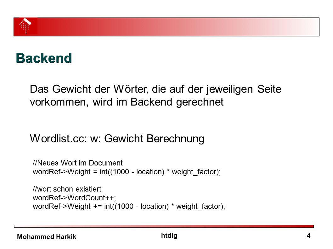 4htdig Mohammed Harkik Backend Wordlist.cc: w: Gewicht Berechnung //Neues Wort im Document wordRef->Weight = int((1000 - location) * weight_factor); /