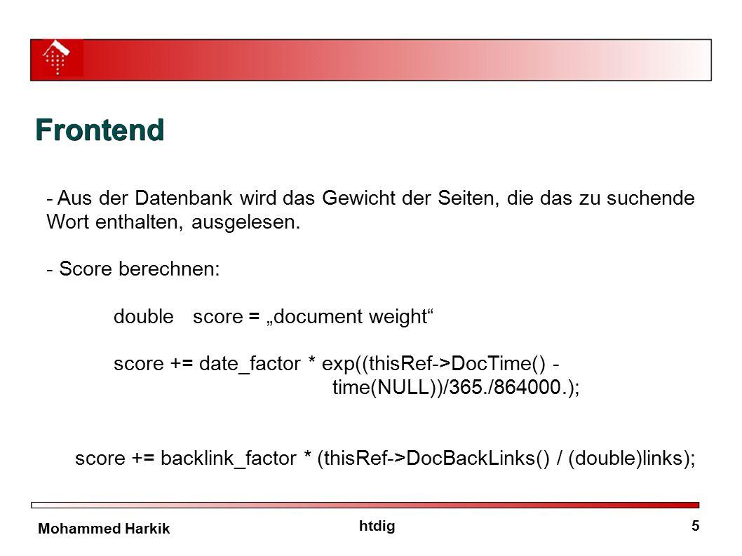5htdig Mohammed Harkik Frontend - Aus der Datenbank wird das Gewicht der Seiten, die das zu suchende Wort enthalten, ausgelesen. - Score berechnen: do