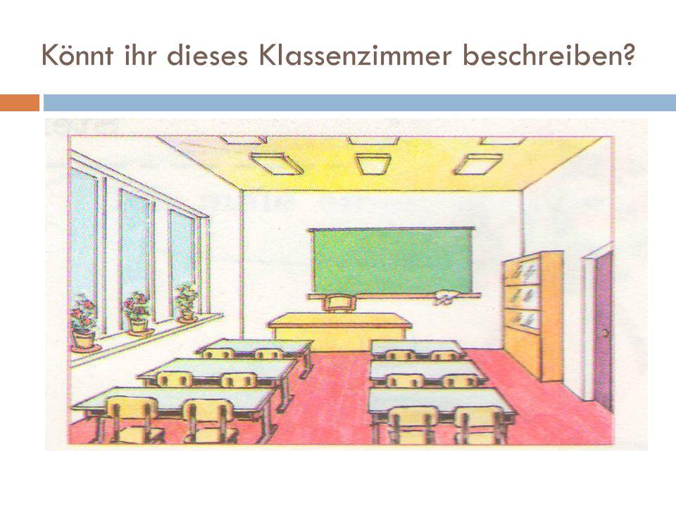 Könnt ihr dieses Klassenzimmer beschreiben