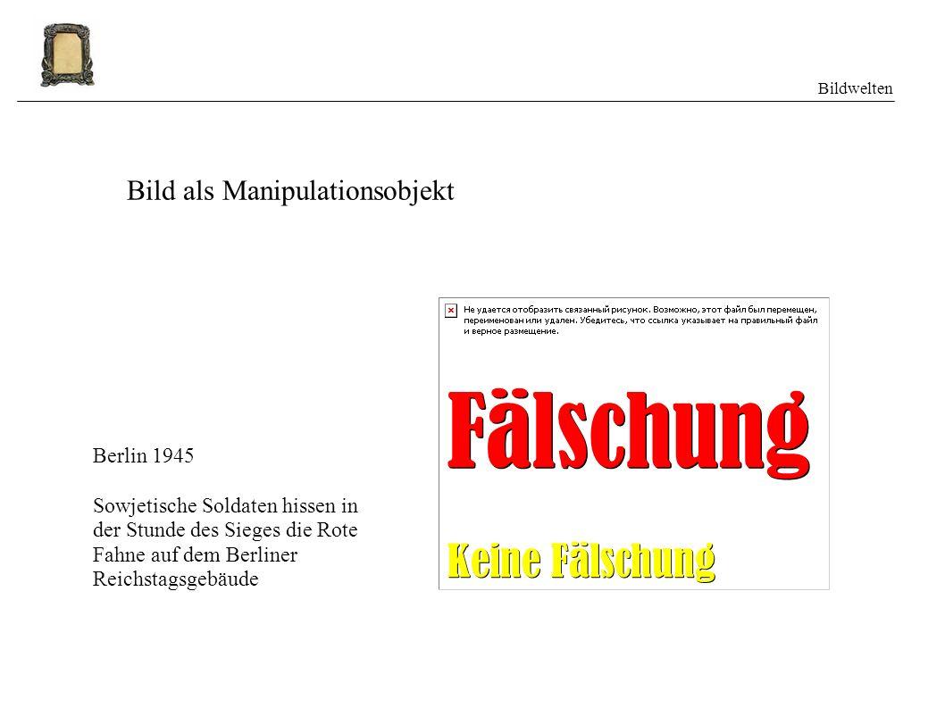 Bildwelten Bild als Manipulationsobjekt Berlin 1945 Sowjetische Soldaten hissen in der Stunde des Sieges die Rote Fahne auf dem Berliner Reichstagsgebäude Fälschung Keine Fälschung