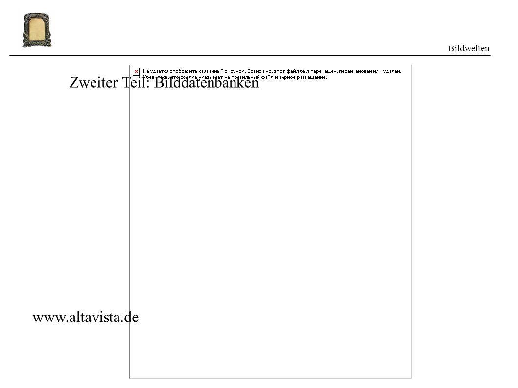 Bildwelten Zweiter Teil: Bilddatenbanken www.altavista.de