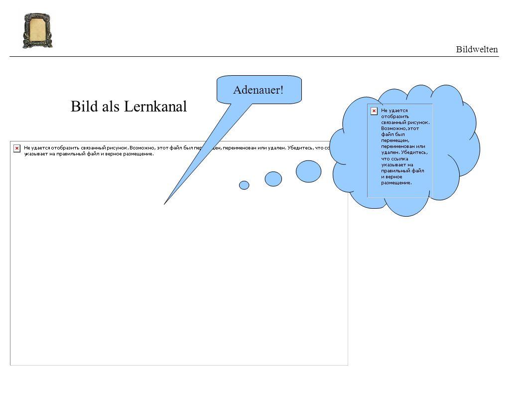 Bildwelten Bild als Lernkanal Adenauer!