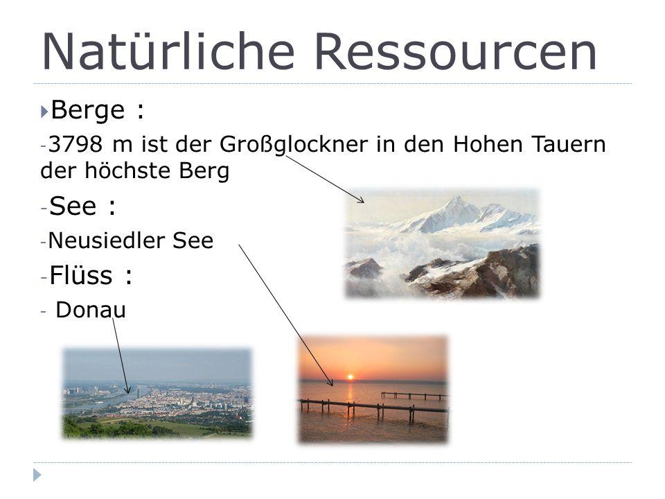 Natürliche Ressourcen  Berge : - 3798 m ist der Großglockner in den Hohen Tauern der höchste Berg - See : - Neusiedler See - Flüss : - Donau