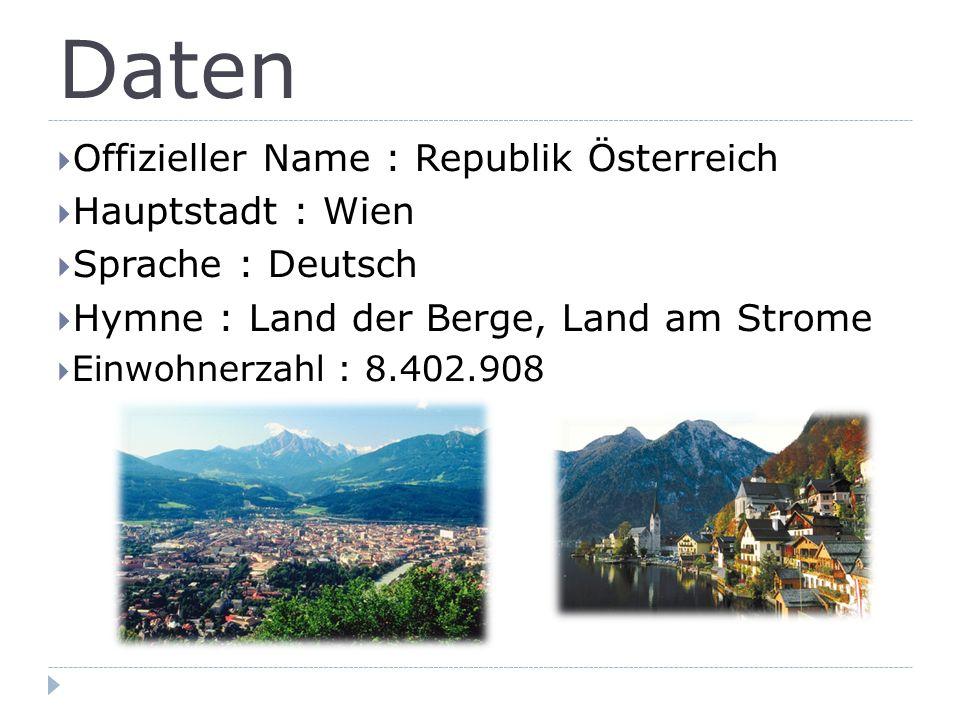 Daten  Offizieller Name : Republik Österreich  Hauptstadt : Wien  Sprache : Deutsch  Hymne : Land der Berge, Land am Strome  Einwohnerzahl : 8.402.908