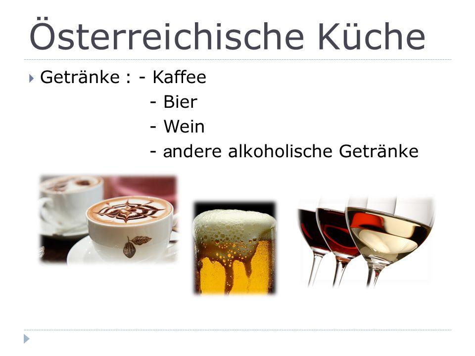 Österreichische Küche  Getränke : - Kaffee - Bier - Wein - a ndere alkoholische Getränke