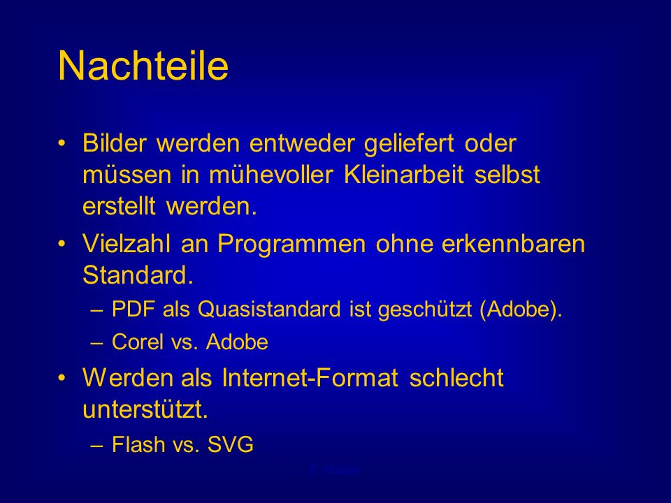 F. Müller Nachteile Bilder werden entweder geliefert oder müssen in mühevoller Kleinarbeit selbst erstellt werden. Vielzahl an Programmen ohne erkennb