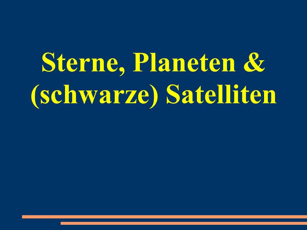 Sterne, Planeten & (schwarze) Satelliten