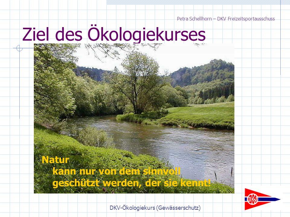 DKV-Ökologiekurs (Gewässerschutz) Ziel des Ökologiekurses Natur kann nur von dem sinnvoll geschützt werden, der sie kennt.