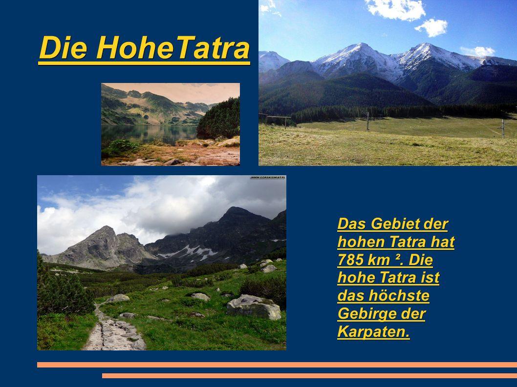 Die HoheTatra Das Gebiet der hohen Tatra hat 785 km ².