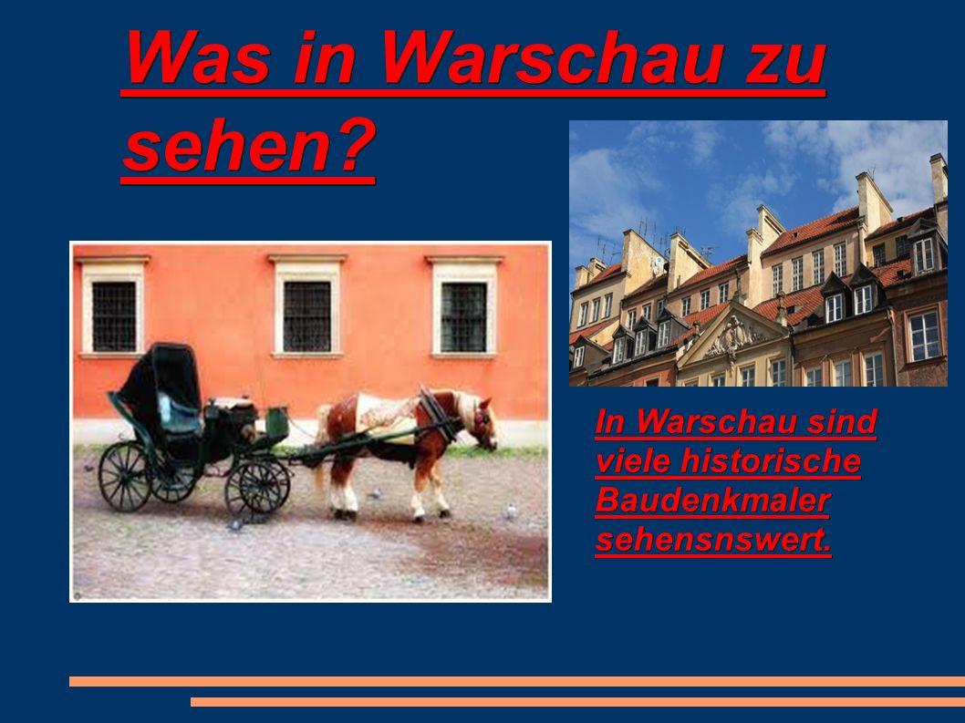Was in Warschau zu sehen In Warschau sind viele historische Baudenkmaler sehensnswert.