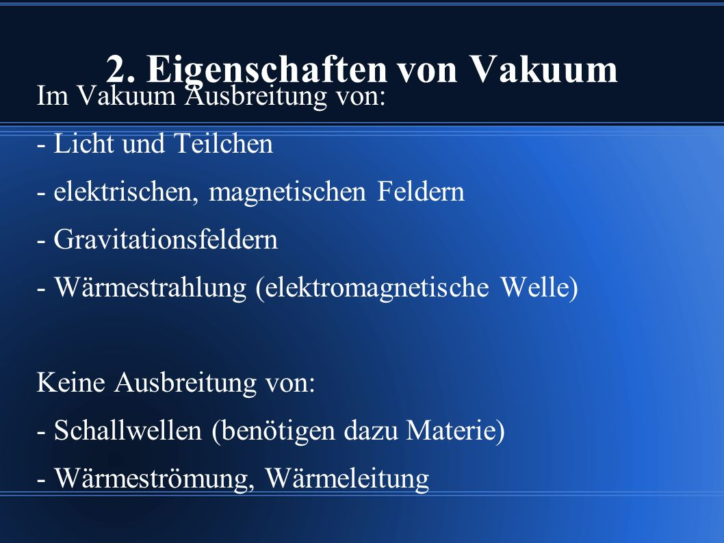 2. Eigenschaften von Vakuum Im Vakuum Ausbreitung von: - Licht und Teilchen - elektrischen, magnetischen Feldern - Gravitationsfeldern - Wärmestrahlun