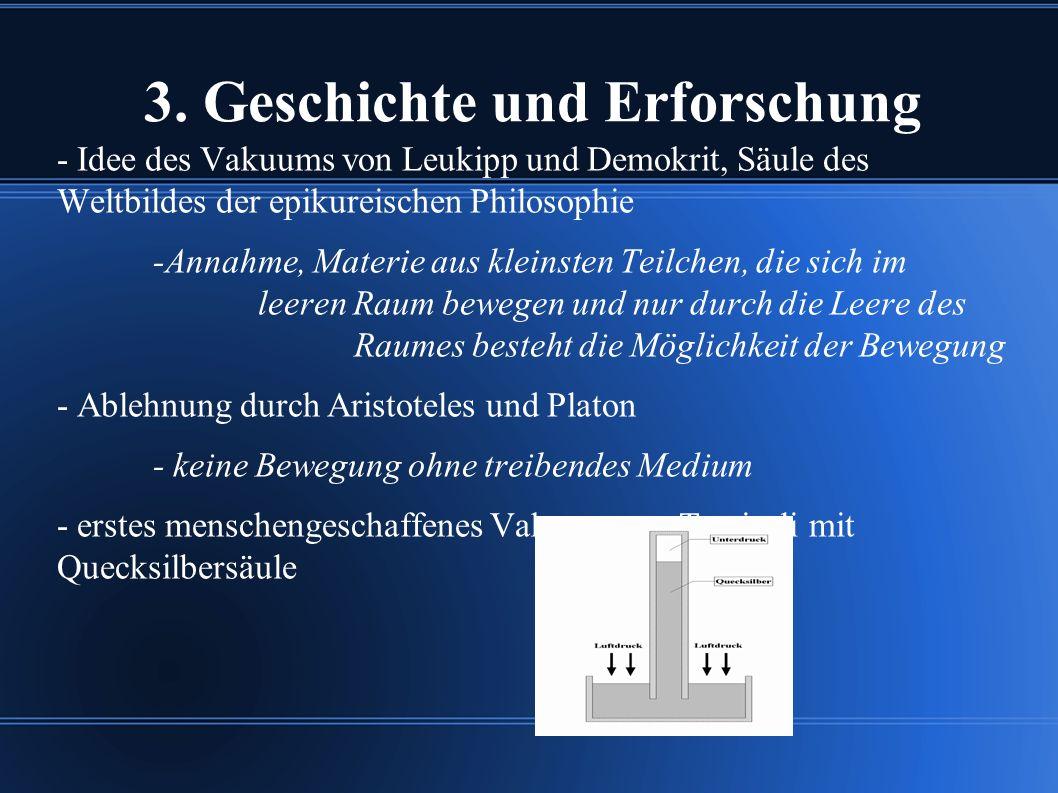 3. Geschichte und Erforschung - Idee des Vakuums von Leukipp und Demokrit, Säule des Weltbildes der epikureischen Philosophie -Annahme, Materie aus kl