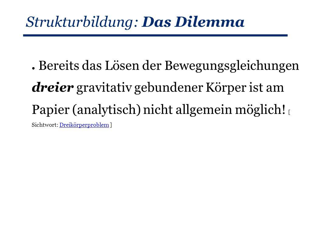 Strukturbildung: Das Dilemma ● Bereits das Lösen der Bewegungsgleichungen dreier gravitativ gebundener Körper ist am Papier (analytisch) nicht allgemein möglich.