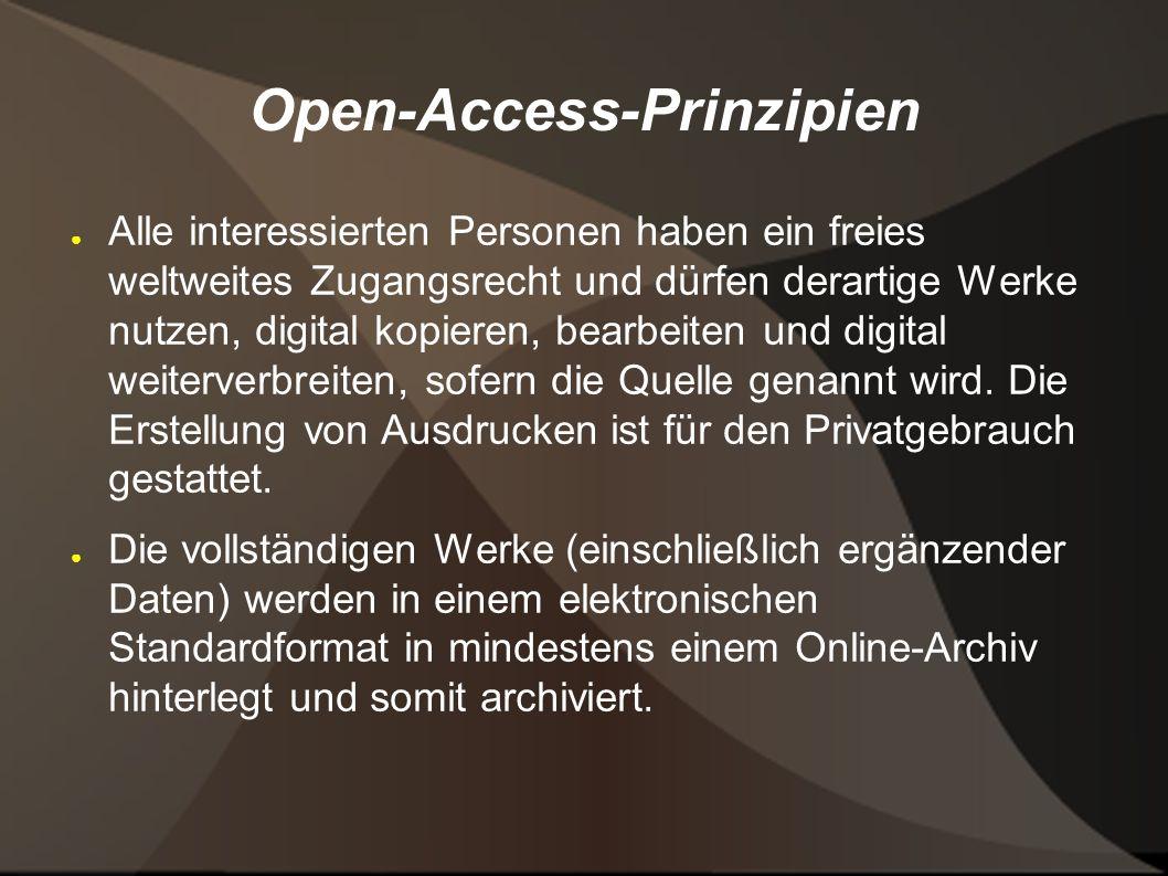 Open-Access-Prinzipien ● Alle interessierten Personen haben ein freies weltweites Zugangsrecht und dürfen derartige Werke nutzen, digital kopieren, bearbeiten und digital weiterverbreiten, sofern die Quelle genannt wird.