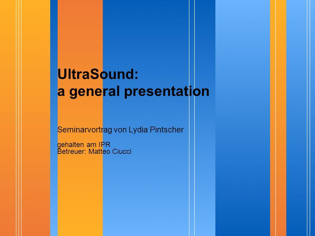 UltraSound: a general presentation Seminarvortrag von Lydia Pintscher gehalten am IPR Betreuer: Matteo Ciucci