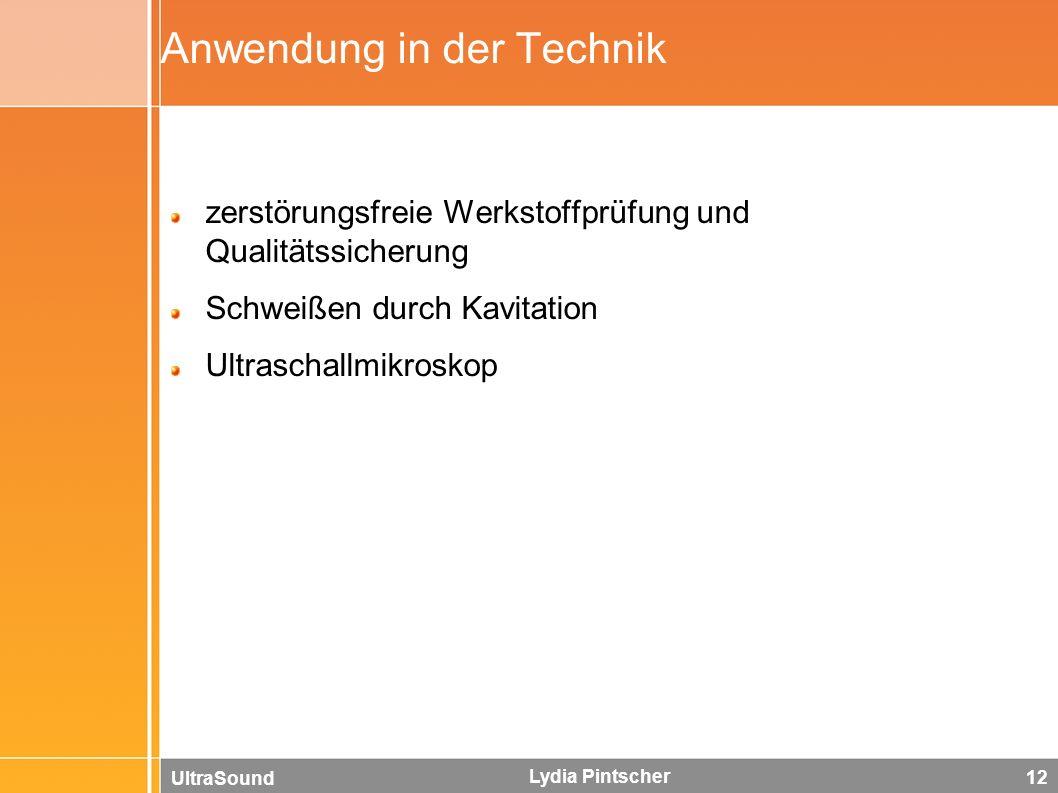 UltraSound Lydia Pintscher 12 Anwendung in der Technik zerstörungsfreie Werkstoffprüfung und Qualitätssicherung Schweißen durch Kavitation Ultraschall