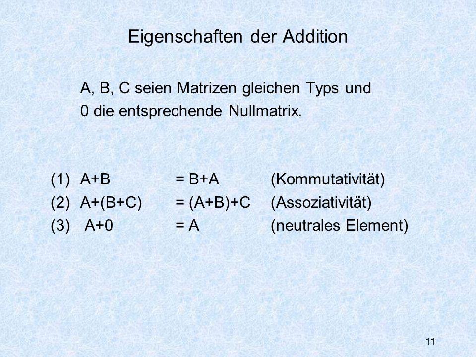 11 Eigenschaften der Addition A, B, C seien Matrizen gleichen Typs und 0 die entsprechende Nullmatrix.