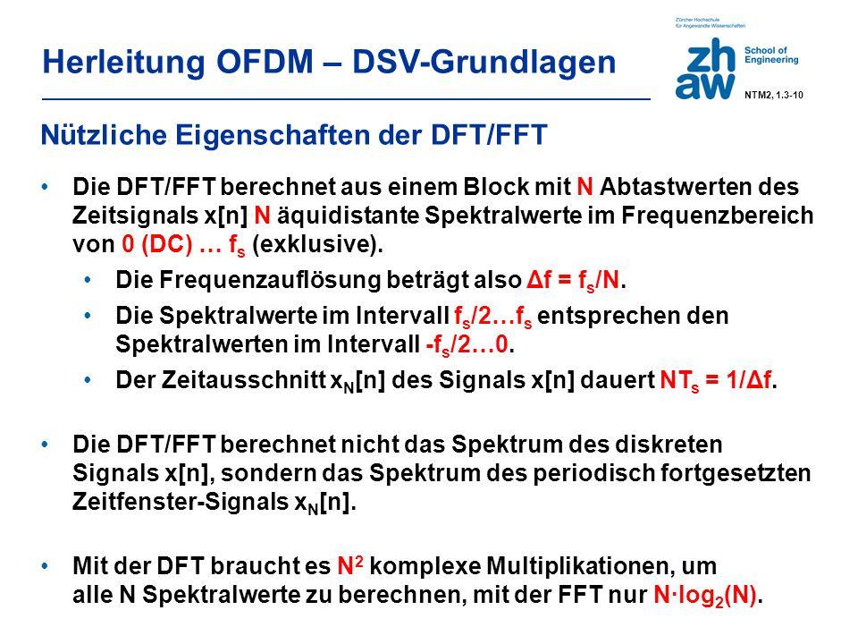 Herleitung OFDM – DSV-Grundlagen Nützliche Eigenschaften der DFT/FFT Die DFT/FFT berechnet aus einem Block mit N Abtastwerten des Zeitsignals x[n] N äquidistante Spektralwerte im Frequenzbereich von 0 (DC) … f s (exklusive).