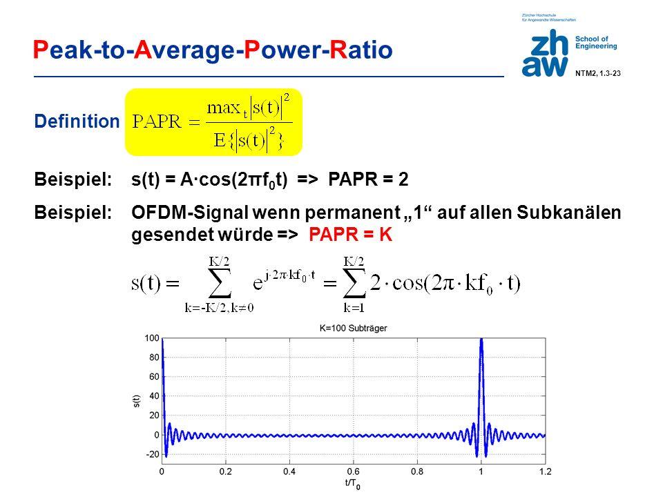 """Peak-to-Average-Power-Ratio Beispiel: s(t) = A·cos(2πf 0 t) => PAPR = 2 Beispiel: OFDM-Signal wenn permanent """"1 auf allen Subkanälen gesendet würde => PAPR = K Definition NTM2, 1.3-23"""