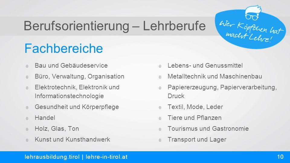 Berufsorientierung – Lehrberufe Fachbereiche lehrausbildung.tirol | lehre-in-tirol.at  Bau und Gebäudeservice  Büro, Verwaltung, Organisation  Elek