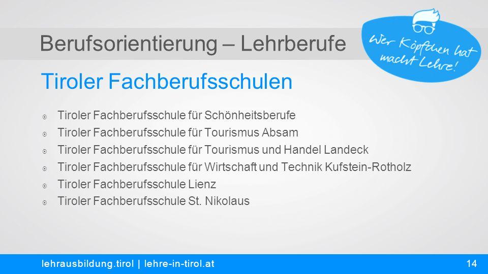 Berufsorientierung – Lehrberufe Tiroler Fachberufsschulen lehrausbildung.tirol | lehre-in-tirol.at  Tiroler Fachberufsschule für Schönheitsberufe  T