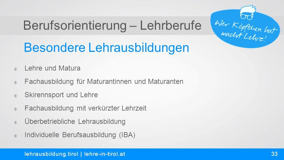Berufsorientierung – Lehrberufe Besondere Lehrausbildungen lehrausbildung.tirol | lehre-in-tirol.at  Lehre und Matura  Fachausbildung für Maturantin