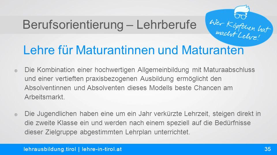 Berufsorientierung – Lehrberufe Lehre für Maturantinnen und Maturanten lehrausbildung.tirol | lehre-in-tirol.at  Die Kombination einer hochwertigen A