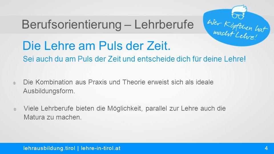Berufsorientierung – Lehrberufe Leitbild der Tiroler Fachberufsschulen lehrausbildung.tirol   lehre-in-tirol.at  Tiroler Fachberufsschulen sind die schulischen Kompetenzpartner der Lehrberechtigten in der dualen Ausbildung.