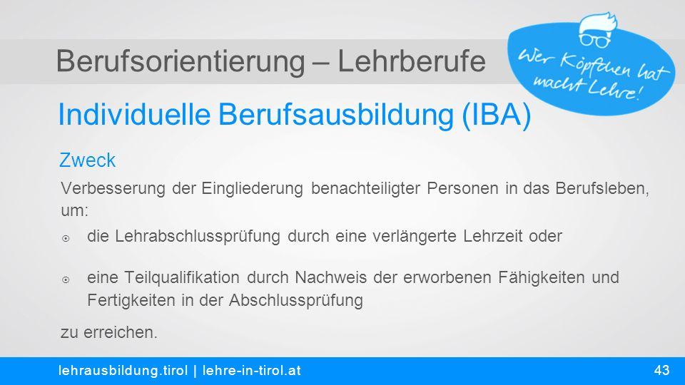 Berufsorientierung – Lehrberufe Individuelle Berufsausbildung (IBA) lehrausbildung.tirol | lehre-in-tirol.at Verbesserung der Eingliederung benachteil