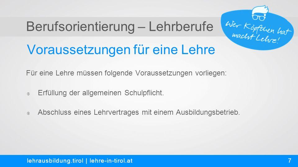 Berufsorientierung – Lehrberufe Kontakt und Anmeldung lehrausbildung.tirol   lehre-in-tirol.at  Martin Bichler Landesschulrat für Tirol, Innrain 1, 6020 Innsbruck T +43 512 520 33-352 (vormittags) oder -201 (nachmittags) E m.bichler@lsr-t.gv.at 38