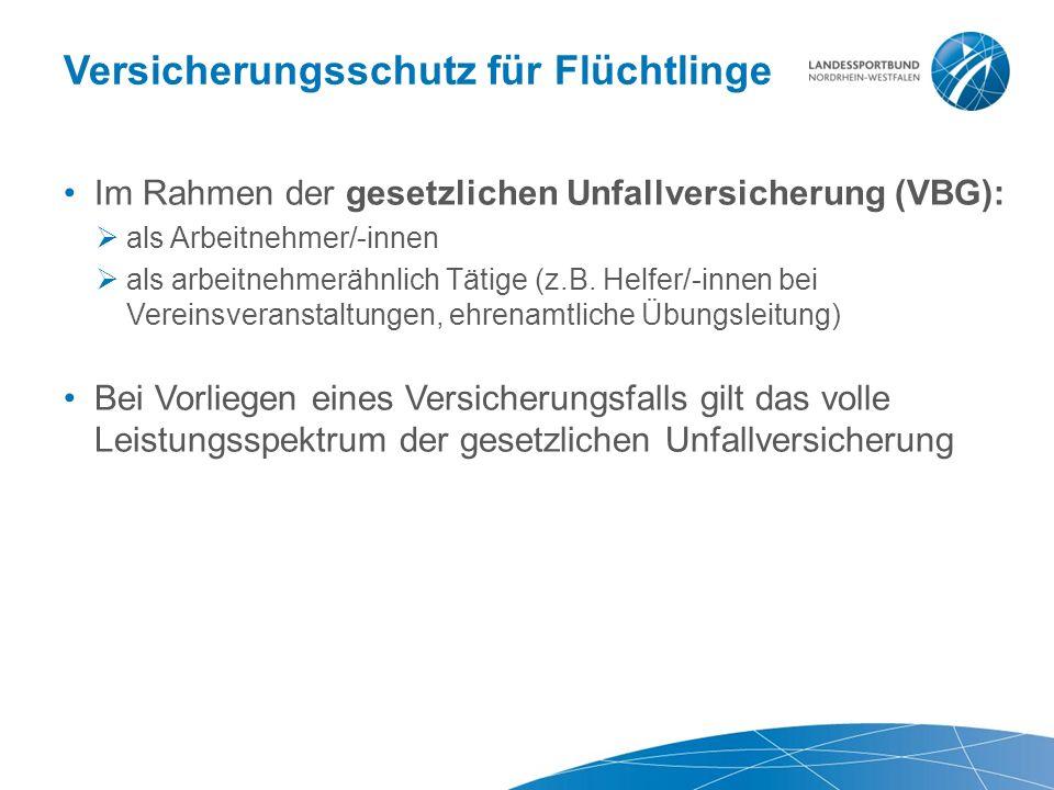 Versicherungsschutz für Flüchtlinge Im Rahmen der gesetzlichen Unfallversicherung (VBG):  als Arbeitnehmer/-innen  als arbeitnehmerähnlich Tätige (z.B.