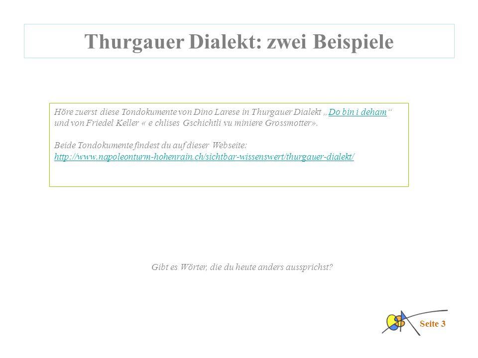 """Thurgauer Dialekt: zwei Beispiele Seite 3 Höre zuerst diese Tondokumente von Dino Larese in Thurgauer Dialekt """"Do bin i deham Do bin i deham und von Friedel Keller « e chlises Gschichtli vu miniere Grossmotter»."""
