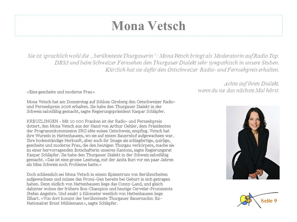 """Sie ist sprachlich wohl die """"berühmteste Thurgauerin : Mona Vetsch bringt als Moderatorin auf Radio Top, DRS3 und beim Schweizer Fernsehen den Thurgauer Dialekt sehr sympathisch in unsere Stuben."""