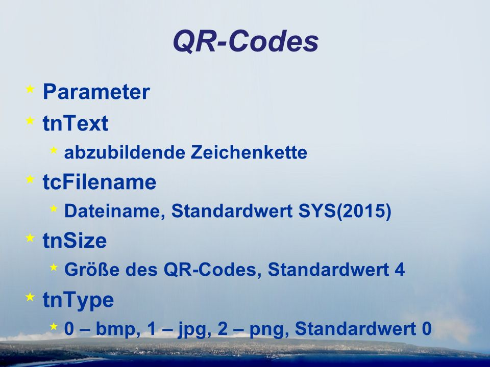 QR-Codes * Parameter * tnText * abzubildende Zeichenkette * tcFilename * Dateiname, Standardwert SYS(2015) * tnSize * Größe des QR-Codes, Standardwert 4 * tnType * 0 – bmp, 1 – jpg, 2 – png, Standardwert 0