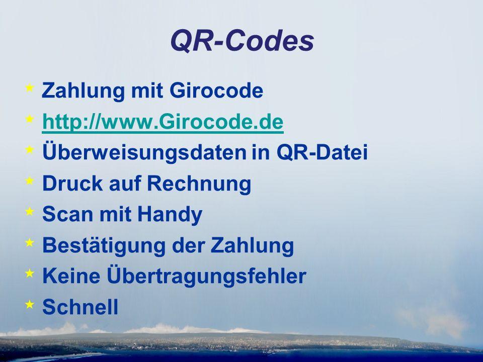 QR-Codes * Zahlung mit Girocode * http://www.Girocode.de http://www.Girocode.de * Überweisungsdaten in QR-Datei * Druck auf Rechnung * Scan mit Handy
