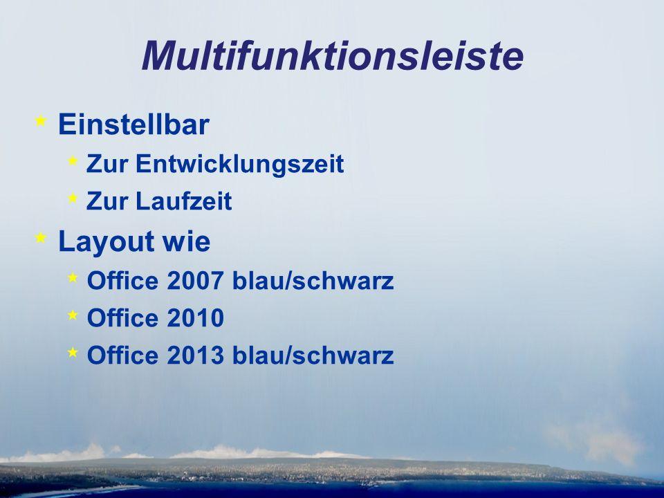 Multifunktionsleiste * Einstellbar * Zur Entwicklungszeit * Zur Laufzeit * Layout wie * Office 2007 blau/schwarz * Office 2010 * Office 2013 blau/schwarz