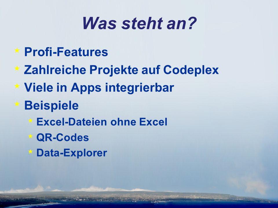 Was steht an? * Profi-Features * Zahlreiche Projekte auf Codeplex * Viele in Apps integrierbar * Beispiele * Excel-Dateien ohne Excel * QR-Codes * Dat