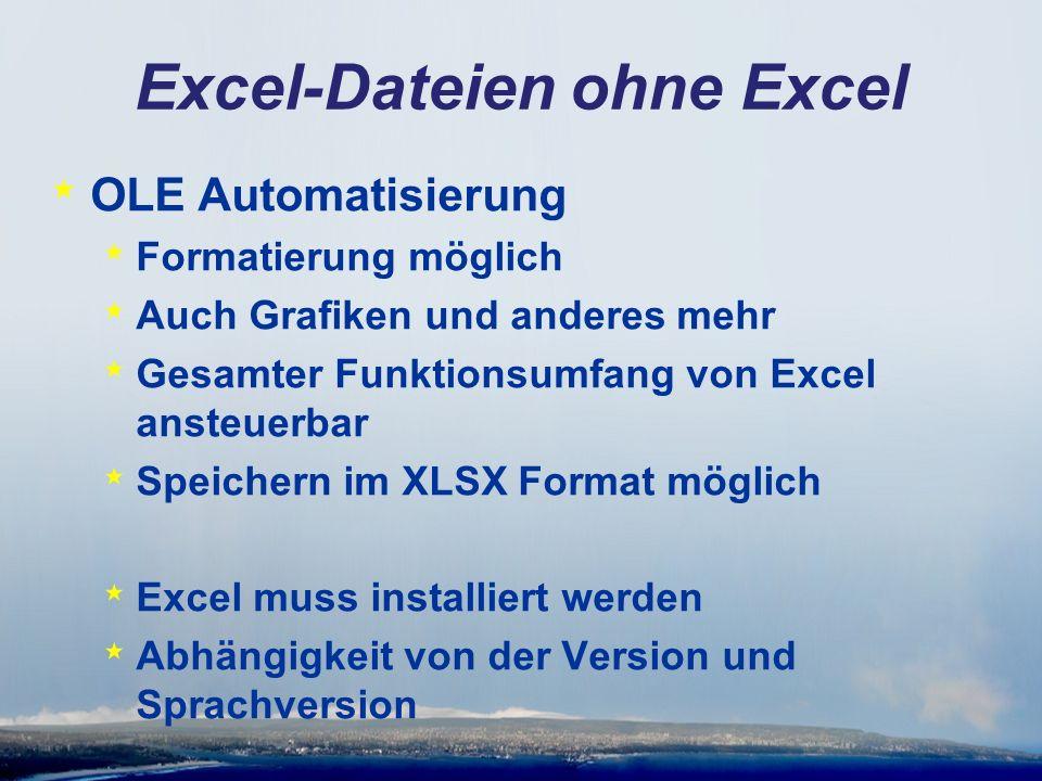 Excel-Dateien ohne Excel * OLE Automatisierung * Formatierung möglich * Auch Grafiken und anderes mehr * Gesamter Funktionsumfang von Excel ansteuerbar * Speichern im XLSX Format möglich * Excel muss installiert werden * Abhängigkeit von der Version und Sprachversion
