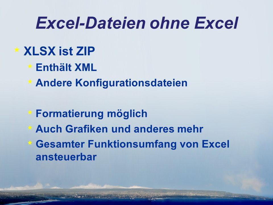 Excel-Dateien ohne Excel * XLSX ist ZIP * Enthält XML * Andere Konfigurationsdateien * Formatierung möglich * Auch Grafiken und anderes mehr * Gesamter Funktionsumfang von Excel ansteuerbar