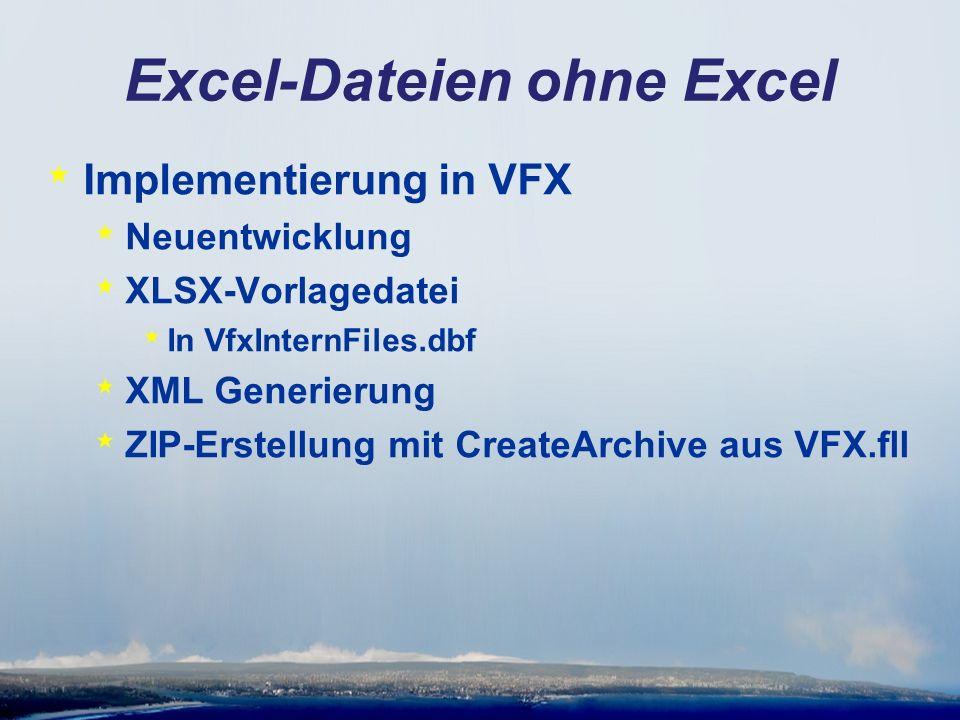 Excel-Dateien ohne Excel * Implementierung in VFX * Neuentwicklung * XLSX-Vorlagedatei * In VfxInternFiles.dbf * XML Generierung * ZIP-Erstellung mit