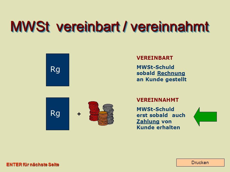 ENTER für nächste Seite Drucken MWSt vereinbart / vereinnahmt Rg VEREINBART MWSt-Schuld sobald Rechnung an Kunde gestellt + VEREINNAHMT MWSt-Schuld erst sobald auch Zahlung von Kunde erhalten Rg