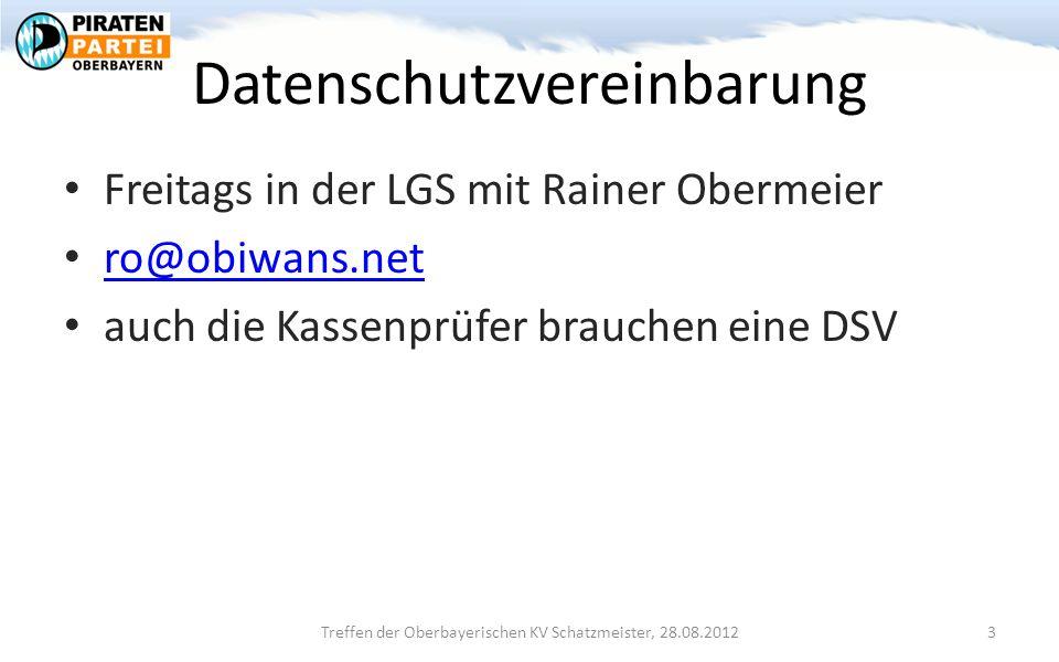 Datenschutzvereinbarung Freitags in der LGS mit Rainer Obermeier ro@obiwans.net auch die Kassenprüfer brauchen eine DSV Treffen der Oberbayerischen KV Schatzmeister, 28.08.2012 3