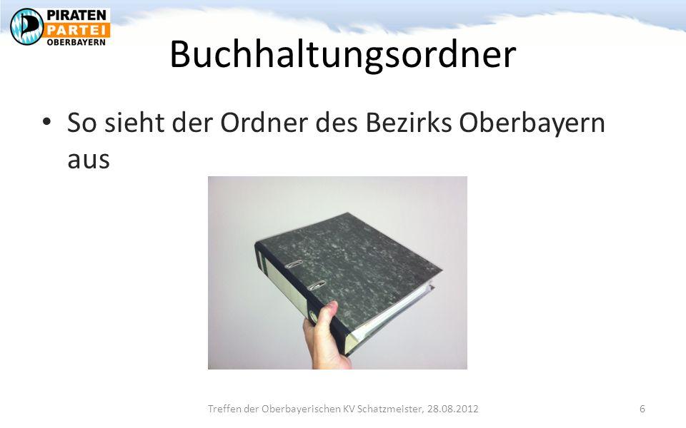 Buchhaltungsordner So sieht der Ordner des Bezirks Oberbayern aus Treffen der Oberbayerischen KV Schatzmeister, 28.08.2012 6