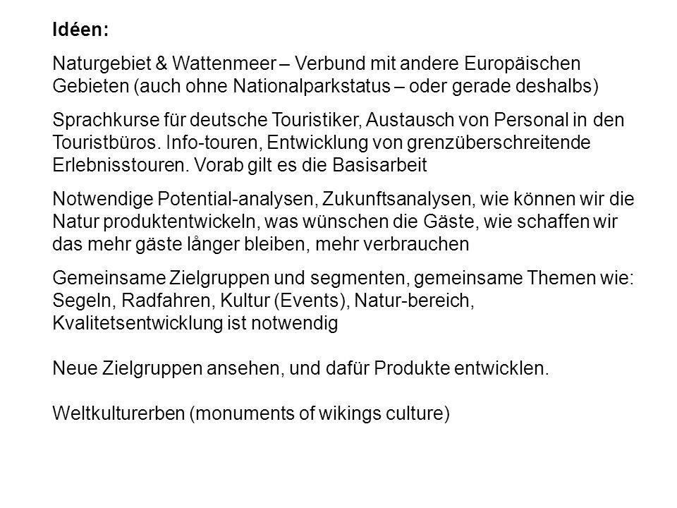 Idéen: Naturgebiet & Wattenmeer – Verbund mit andere Europäischen Gebieten (auch ohne Nationalparkstatus – oder gerade deshalbs) Sprachkurse für deutsche Touristiker, Austausch von Personal in den Touristbüros.